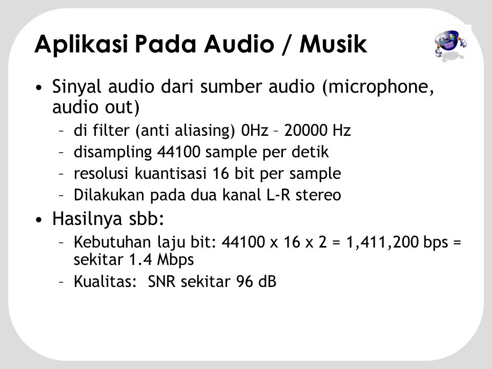 Aplikasi Pada Ucapan Digital •Sinyal suara manusia (speech) dari mikropon –di filter (anti aliasing) 300Hz – 3300 Hz –disampling 8000 sample per detik