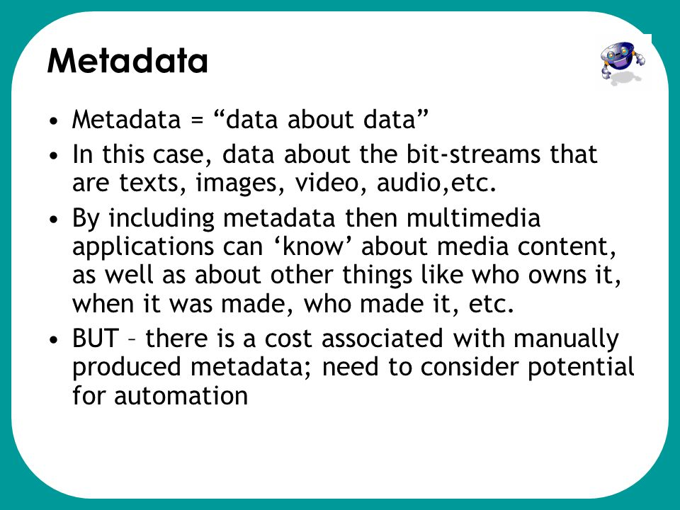 Multimedia Content •Digital multimedia means that multimedia information can be created, retrieved, presented and interacted with in new ways BUT… •Co