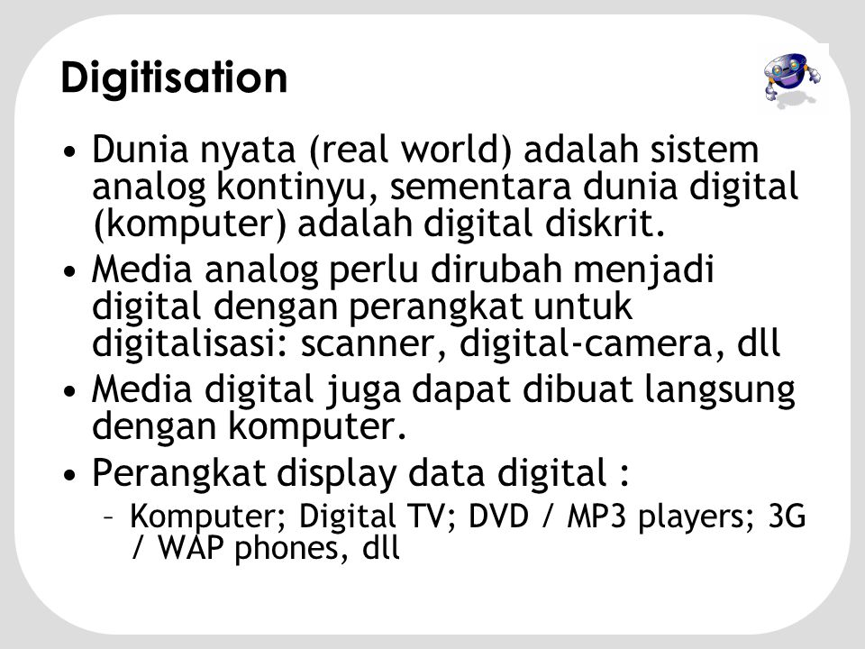 Digital Media System Diagram •A/D converter mengubah sinyal multimedia menjadi bit digital •Bit digital adalah representasi digital dari sinyal media