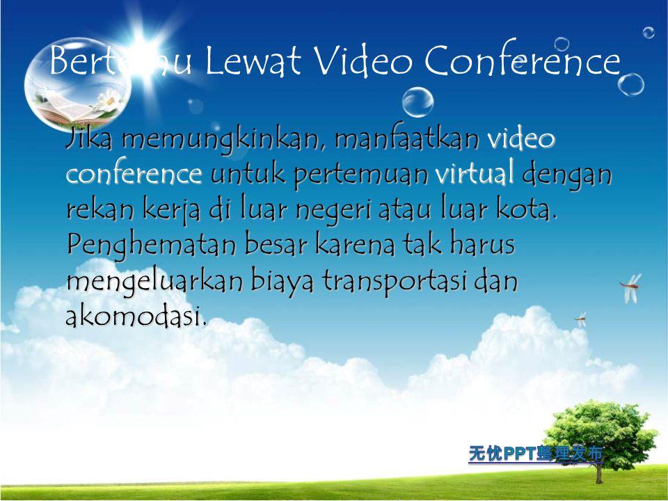 Bertemu Lewat Video Conference Jika memungkinkan, manfaatkan video conference untuk pertemuan virtual dengan rekan kerja di luar negeri atau luar kota