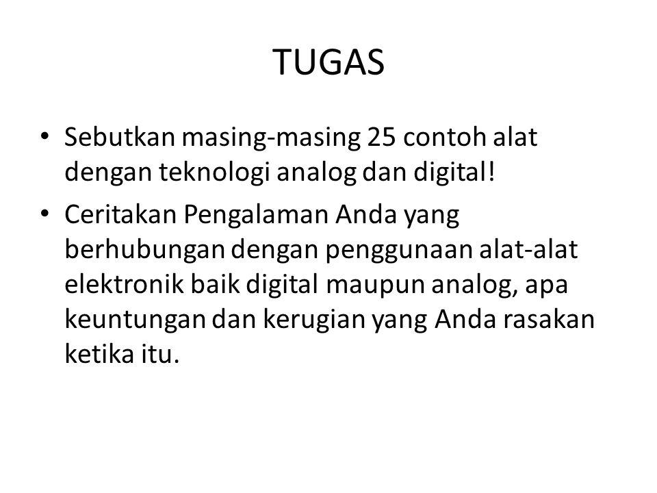 TUGAS • Sebutkan masing-masing 25 contoh alat dengan teknologi analog dan digital.