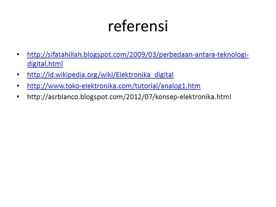 referensi • http://sifatahillah.blogspot.com/2009/03/perbedaan-antara-teknologi- digital.html http://sifatahillah.blogspot.com/2009/03/perbedaan-antar