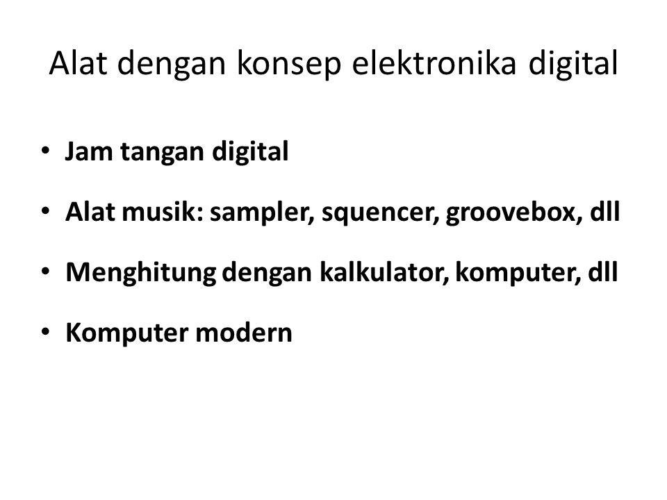 Alat dengan konsep elektronika digital • Jam tangan digital • Alat musik: sampler, squencer, groovebox, dll • Menghitung dengan kalkulator, komputer, dll • Komputer modern