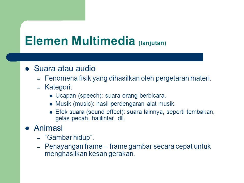 Elemen Multimedia (lanjutan)  Suara atau audio – Fenomena fisik yang dihasilkan oleh pergetaran materi. – Kategori:  Ucapan (speech): suara orang be