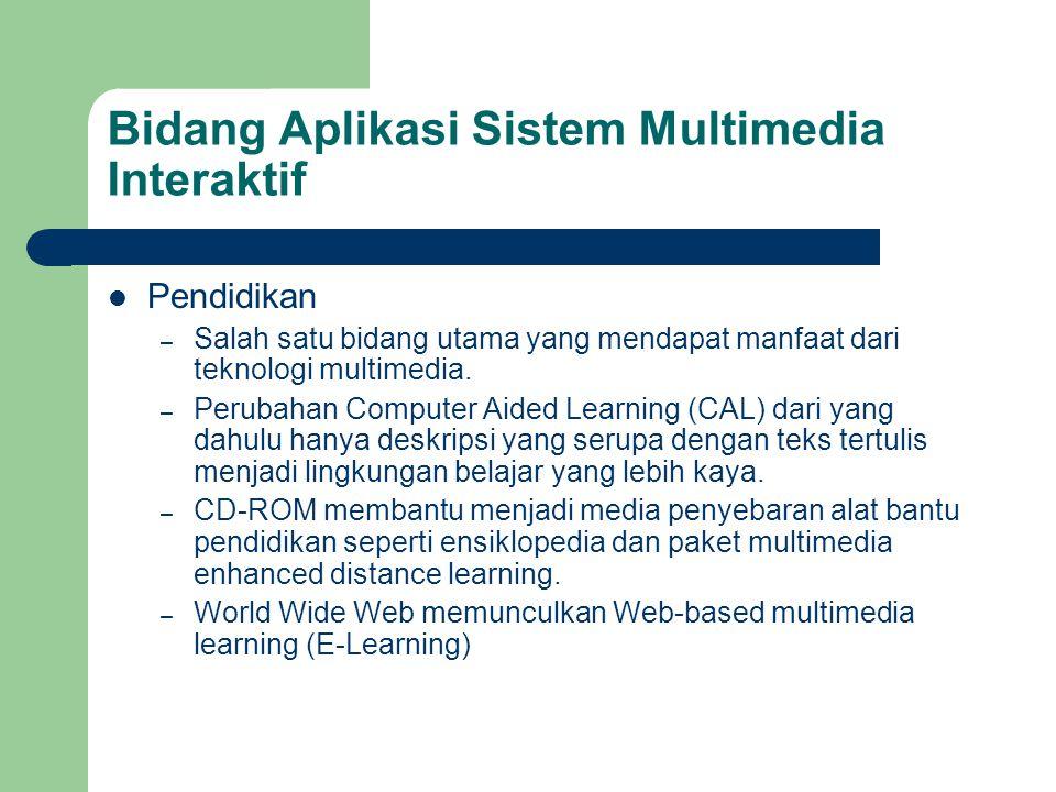 Bidang Aplikasi Sistem Multimedia Interaktif  Pendidikan – Salah satu bidang utama yang mendapat manfaat dari teknologi multimedia. – Perubahan Compu