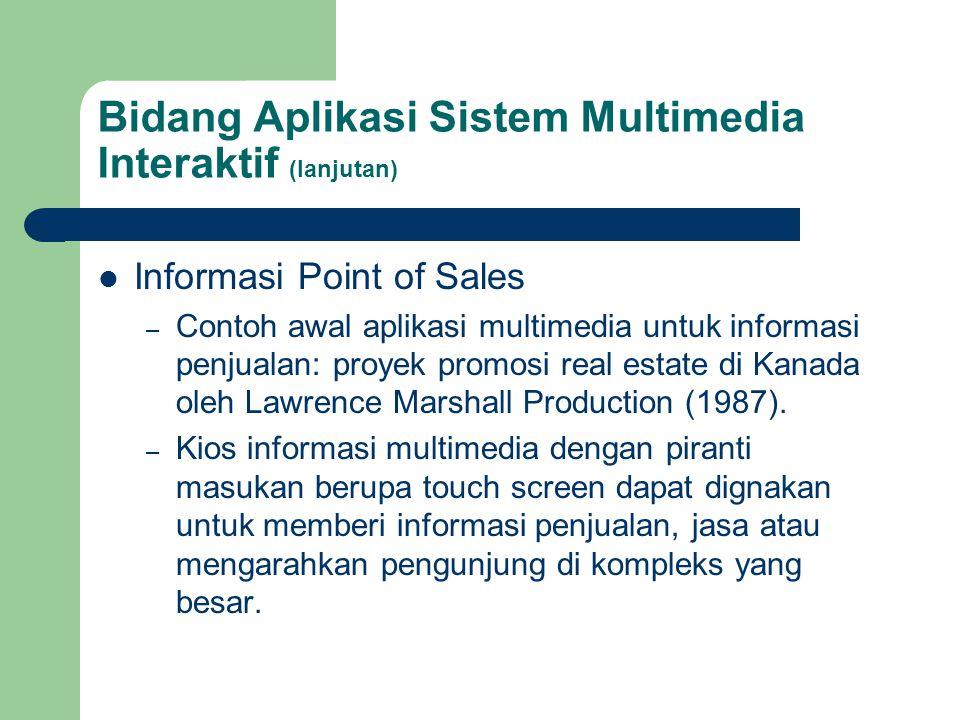 Bidang Aplikasi Sistem Multimedia Interaktif (lanjutan)  Informasi Point of Sales – Contoh awal aplikasi multimedia untuk informasi penjualan: proyek