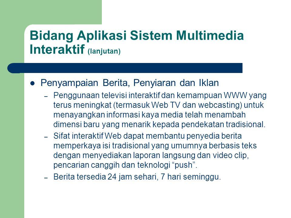 Bidang Aplikasi Sistem Multimedia Interaktif (lanjutan)  Penyampaian Berita, Penyiaran dan Iklan – Penggunaan televisi interaktif dan kemampuan WWW y