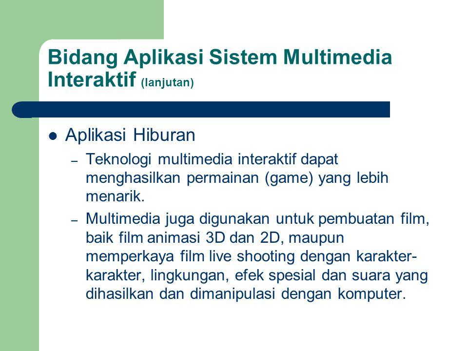 Bidang Aplikasi Sistem Multimedia Interaktif (lanjutan)  Aplikasi Hiburan – Teknologi multimedia interaktif dapat menghasilkan permainan (game) yang