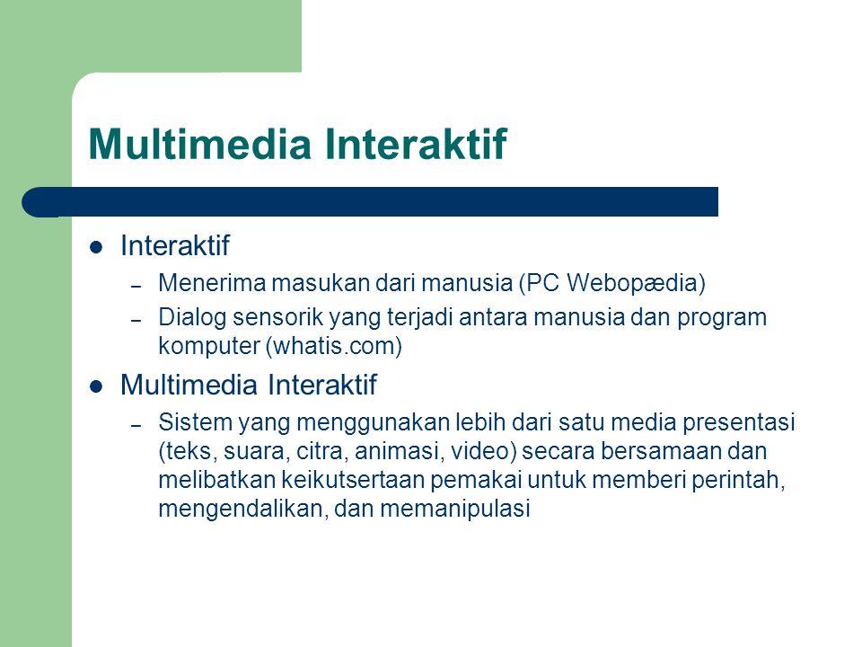 Multimedia Interaktif  Interaktif – Menerima masukan dari manusia (PC Webopædia) – Dialog sensorik yang terjadi antara manusia dan program komputer (