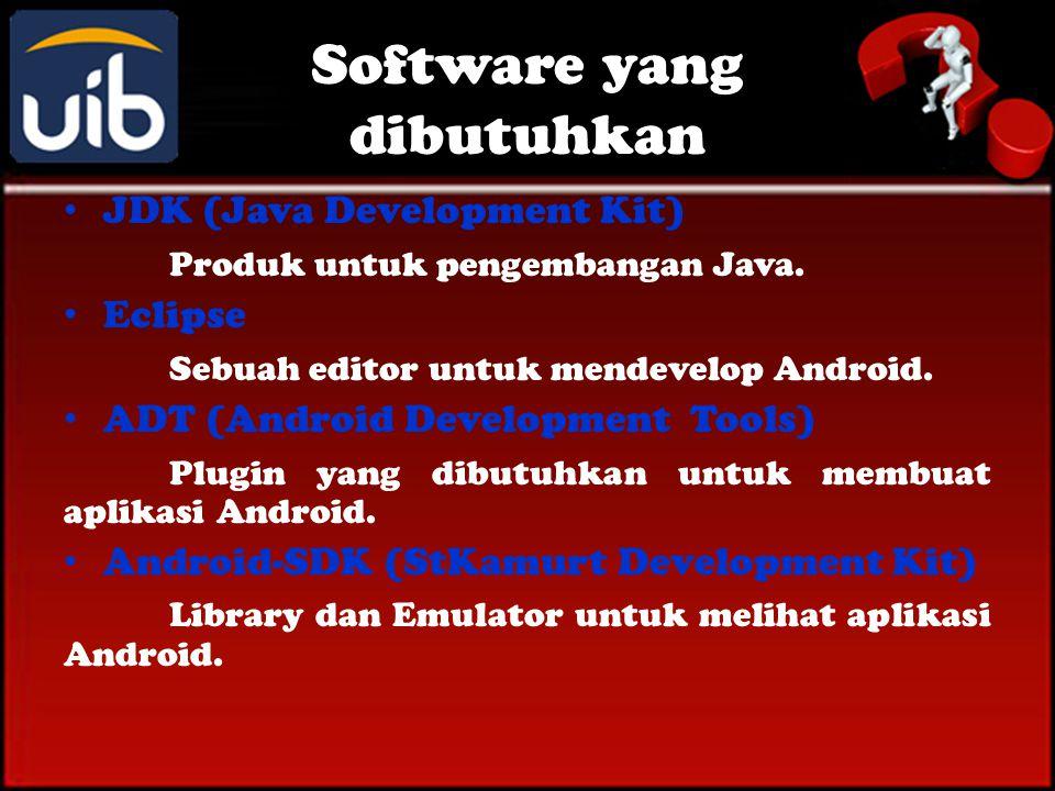 Software yang dibutuhkan • JDK (Java Development Kit) Produk untuk pengembangan Java.