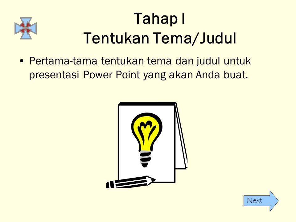 Next Tahap I Tentukan Tema/Judul •Pertama-tama tentukan tema dan judul untuk presentasi Power Point yang akan Anda buat.