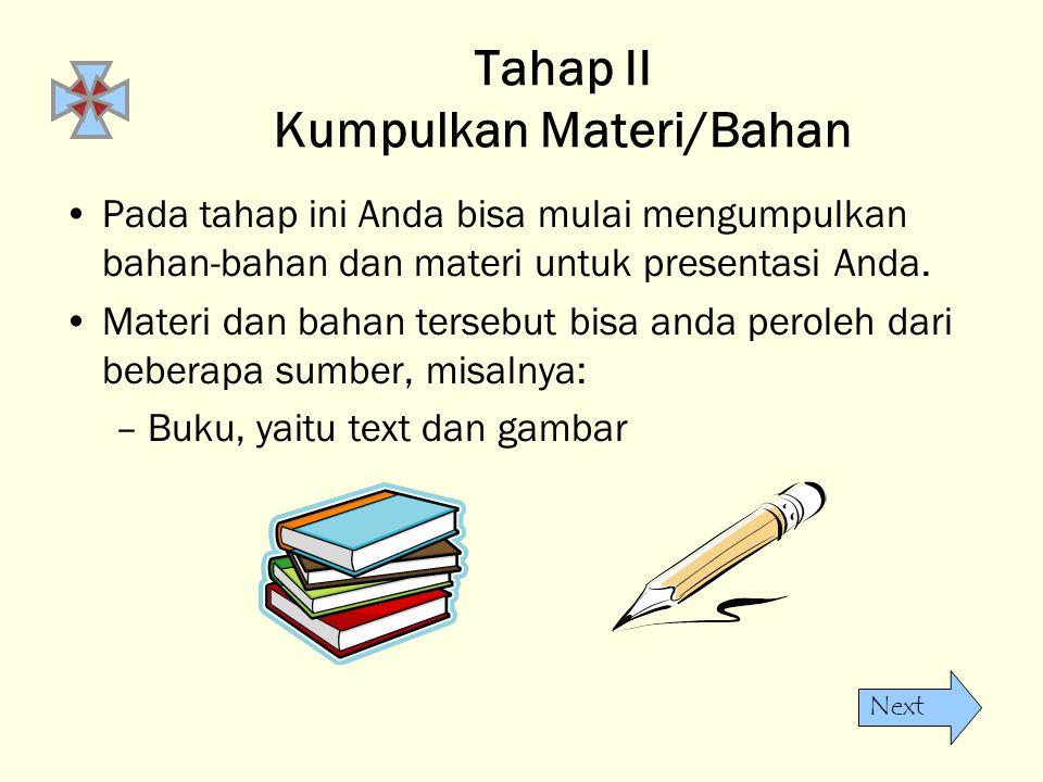 Next Tahap II Kumpulkan Materi/Bahan •Pada tahap ini Anda bisa mulai mengumpulkan bahan-bahan dan materi untuk presentasi Anda. •Materi dan bahan ters