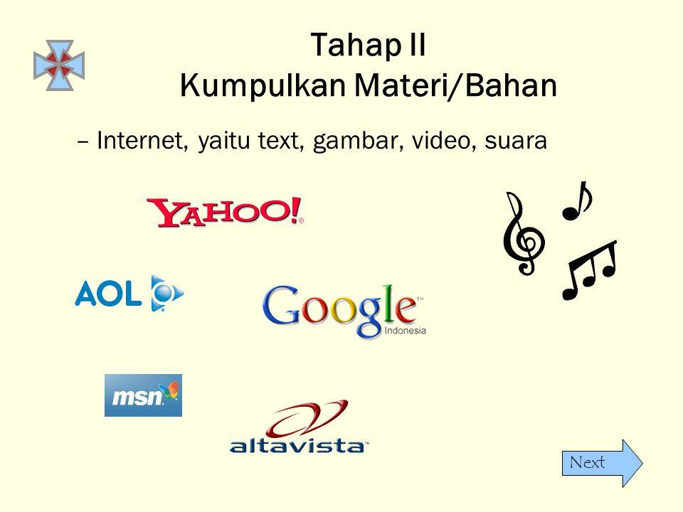 Next Tahap II Kumpulkan Materi/Bahan –Internet, yaitu text, gambar, video, suara