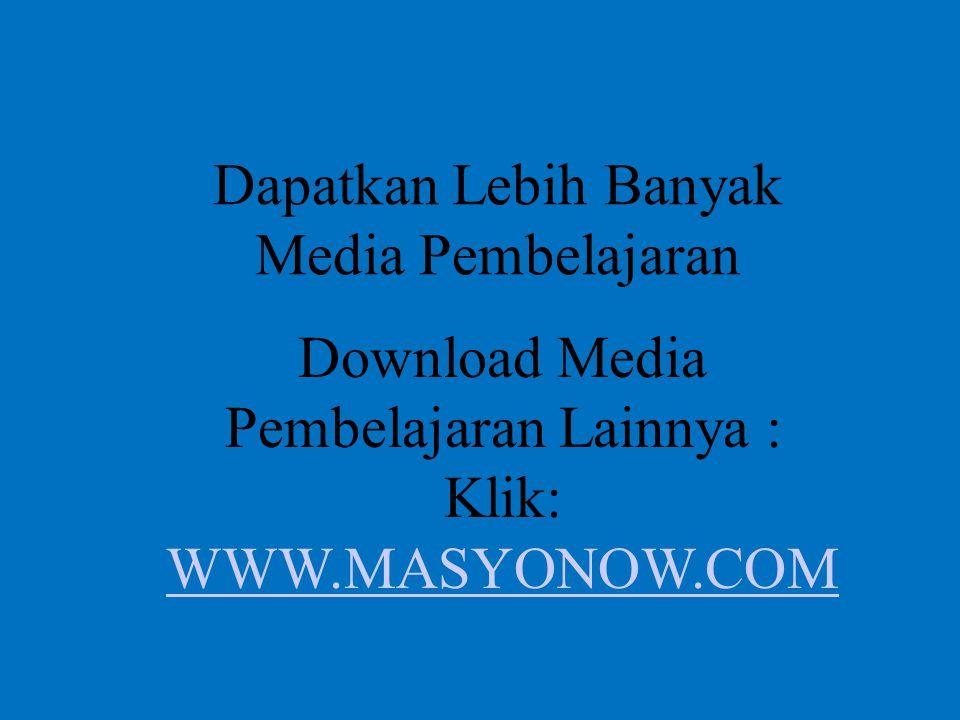 Dapatkan Lebih Banyak Media Pembelajaran Download Media Pembelajaran Lainnya : Klik: WWW.MASYONOW.COM