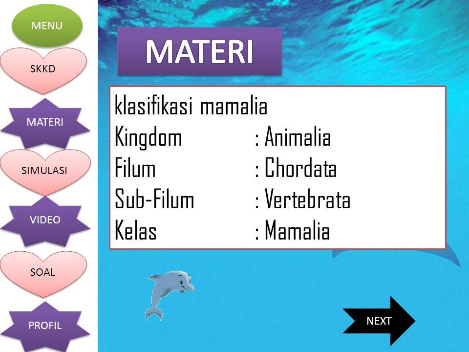 MENU SKKD SIMULASI SOAL MATERI VIDEO PROFIL klasifikasi mamalia Kingdom: Animalia Filum: Chordata Sub-Filum: Vertebrata Kelas: Mamalia NEXT