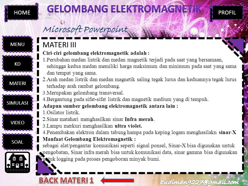 MENU KD MATERI SIMULASI VIDEO SOAL HOMEPROFIL MATERI III Ciri-ciri gelombang elektromagnetik adalah : 1.Perubahan medan listrik dan medan magnetik ter
