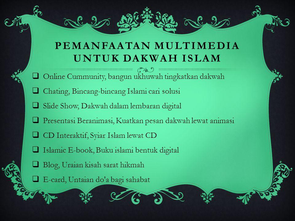 PEMANFAATAN MULTIMEDIA UNTUK DAKWAH ISLAM TTeknologi Internet dan Komputerisasi, Sekali Klik Ribuan Ayat Al Quran Tersebarkan.
