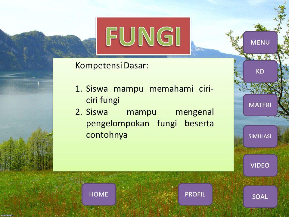 Kompetensi Dasar: 1.Siswa mampu memahami ciri- ciri fungi 2.Siswa mampu mengenal pengelompokan fungi beserta contohnya MENU KD MATERI SIMULASI VIDEO SOAL PROFILHOME