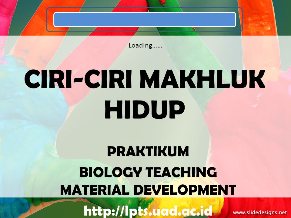 CIRI-CIRI MAKHLUK HIDUP PRAKTIKUM BIOLOGY TEACHING MATERIAL DEVELOPMENT http://lpts.uad.ac.id Loading……