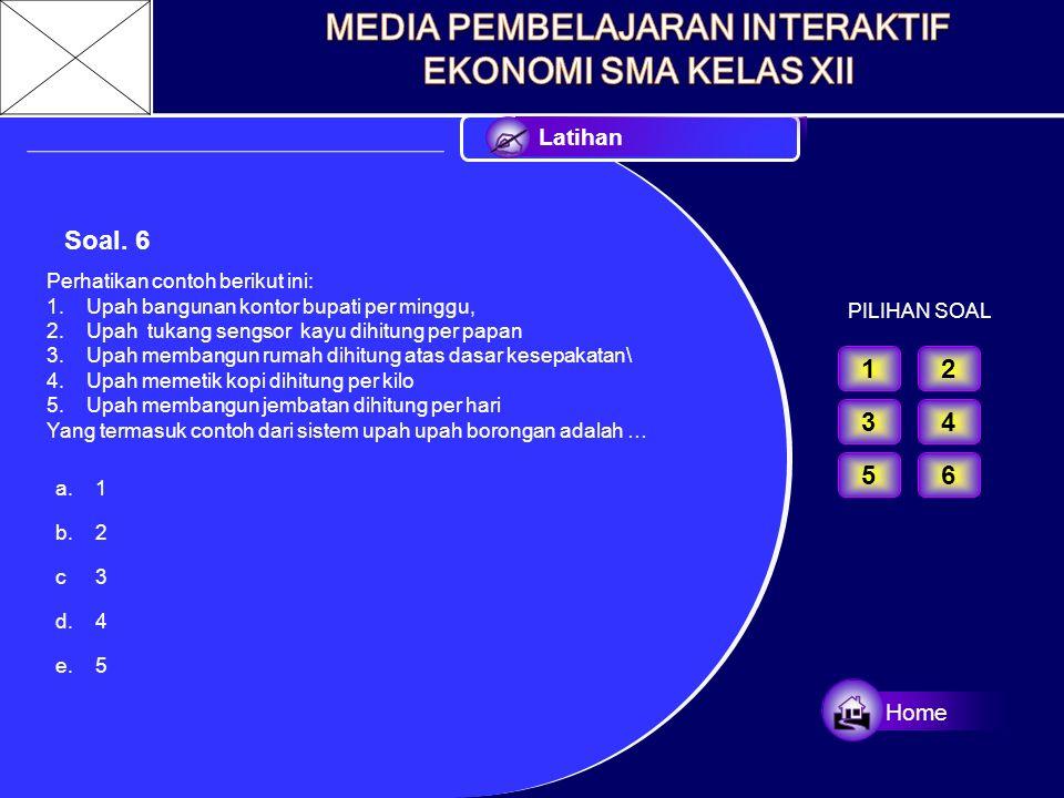 PILIHAN SOAL Soal. 5 Upah di Indonesia di kenal dengan: 1.Upah menurut waktu 2.Upah menurut satuan hasil 3.Upah menurut borongan 4.Sistem bonus 5.Sist