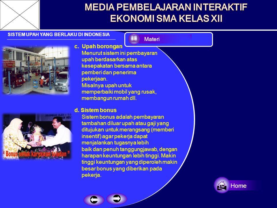 SISTEM UPAH YANG BERLAKU DI INDONESIA Di Indonesia dikenal beberapa sistem pemberian upah, yaitu : a.Upah menurut waktu, sistem upah dimana besarnya u