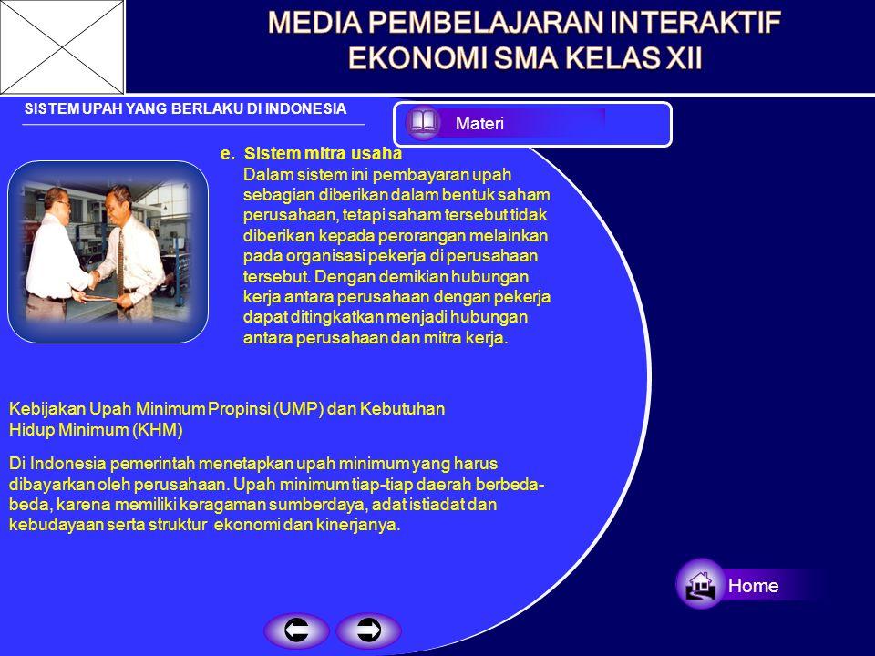SISTEM UPAH YANG BERLAKU DI INDONESIA c. Upah borongan Menurut sistem ini pembayaran upah berdasarkan atas kesepakatan bersama antara pemberi dan pene