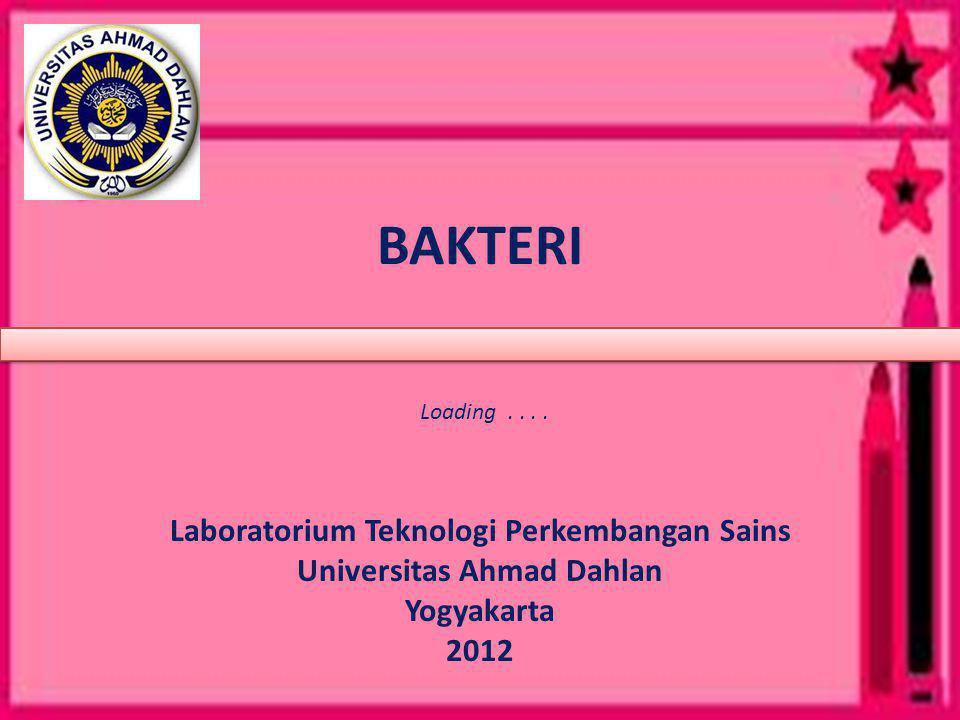 BAKTERI Laboratorium Teknologi Perkembangan Sains Universitas Ahmad Dahlan Yogyakarta 2012 Loading....