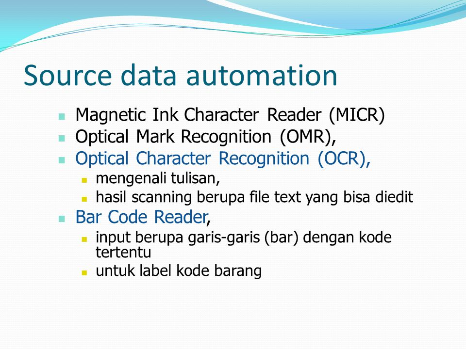 Source data automation  Magnetic Ink Character Reader (MICR)  Optical Mark Recognition (OMR),  Optical Character Recognition (OCR),  mengenali tul