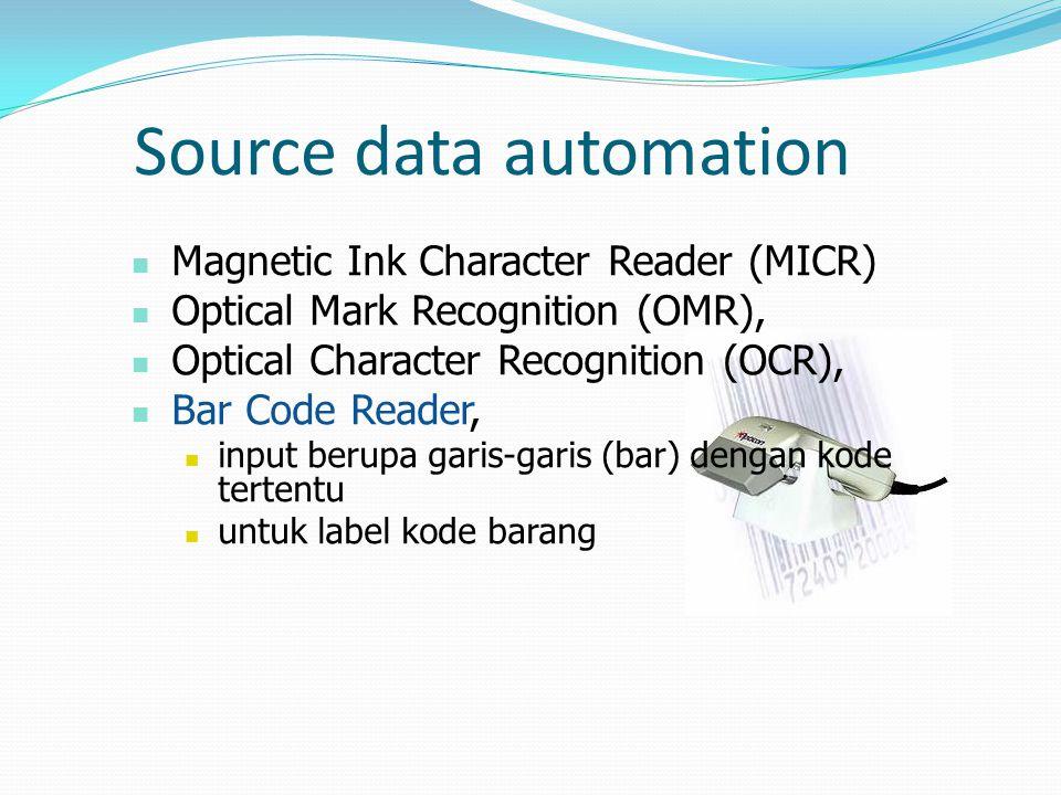 Source data automation  Magnetic Ink Character Reader (MICR)  Optical Mark Recognition (OMR),  Optical Character Recognition (OCR),  Bar Code Reader,  input berupa garis-garis (bar) dengan kode tertentu  untuk label kode barang