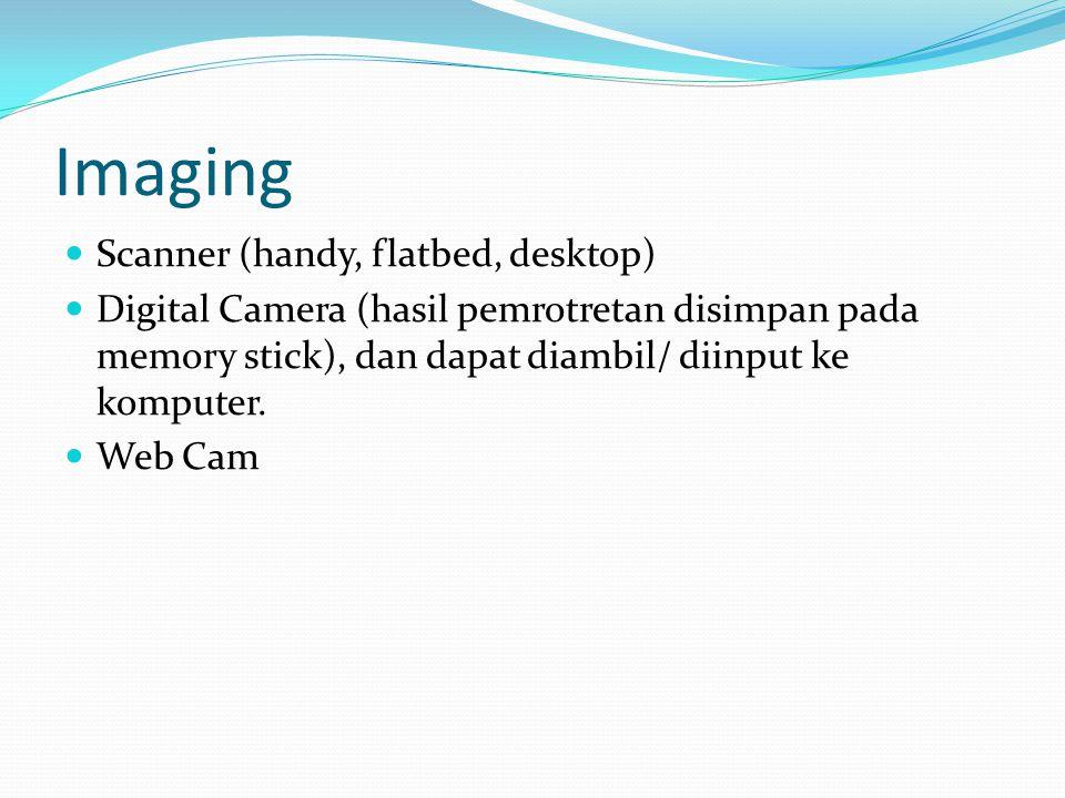 Imaging  Scanner (handy, flatbed, desktop)  Digital Camera (hasil pemrotretan disimpan pada memory stick), dan dapat diambil/ diinput ke komputer.