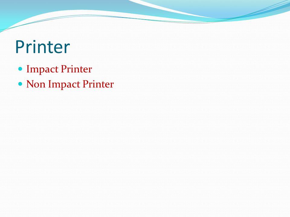 Printer  Impact Printer  Non Impact Printer