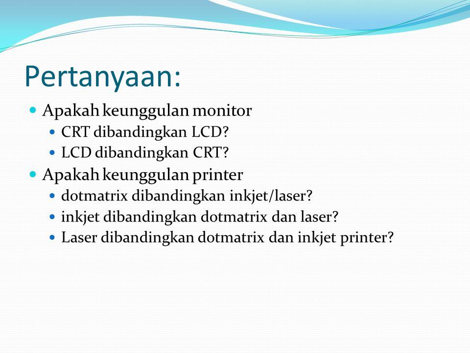 Pertanyaan:  Apakah keunggulan monitor  CRT dibandingkan LCD.