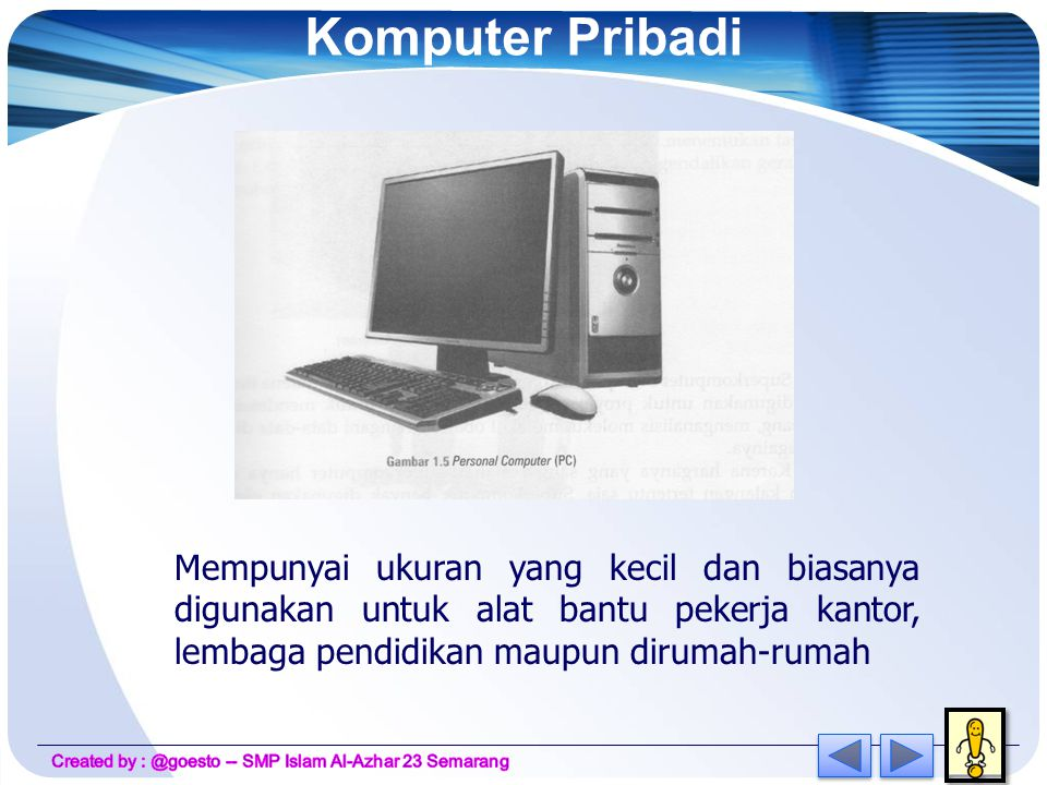 Komputer  Komputer mempunyai ukuran, kecepatan dan kemampuan yang bervariasi.