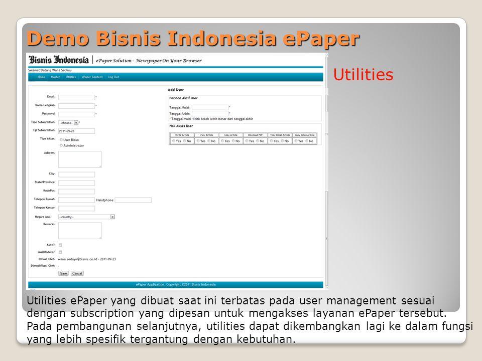 Demo Bisnis Indonesia ePaper Utilities Utilities ePaper yang dibuat saat ini terbatas pada user management sesuai dengan subscription yang dipesan untuk mengakses layanan ePaper tersebut.