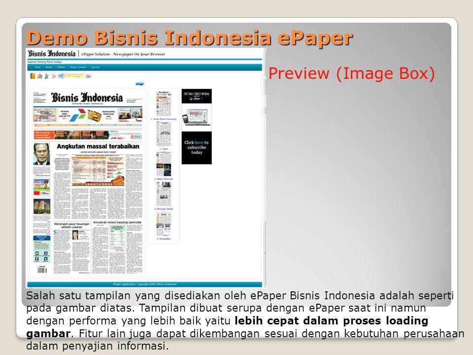 Demo Bisnis Indonesia ePaper Preview (Image Box) Salah satu tampilan yang disediakan oleh ePaper Bisnis Indonesia adalah seperti pada gambar diatas.