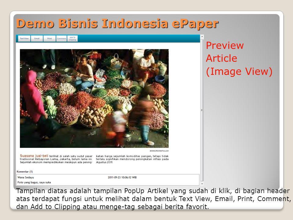 Demo Bisnis Indonesia ePaper Preview Article (Image View) Tampilan diatas adalah tampilan PopUp Artikel yang sudah di klik, di bagian header atas terdapat fungsi untuk melihat dalam bentuk Text View, Email, Print, Comment, dan Add to Clipping atau menge-tag sebagai berita favorit.