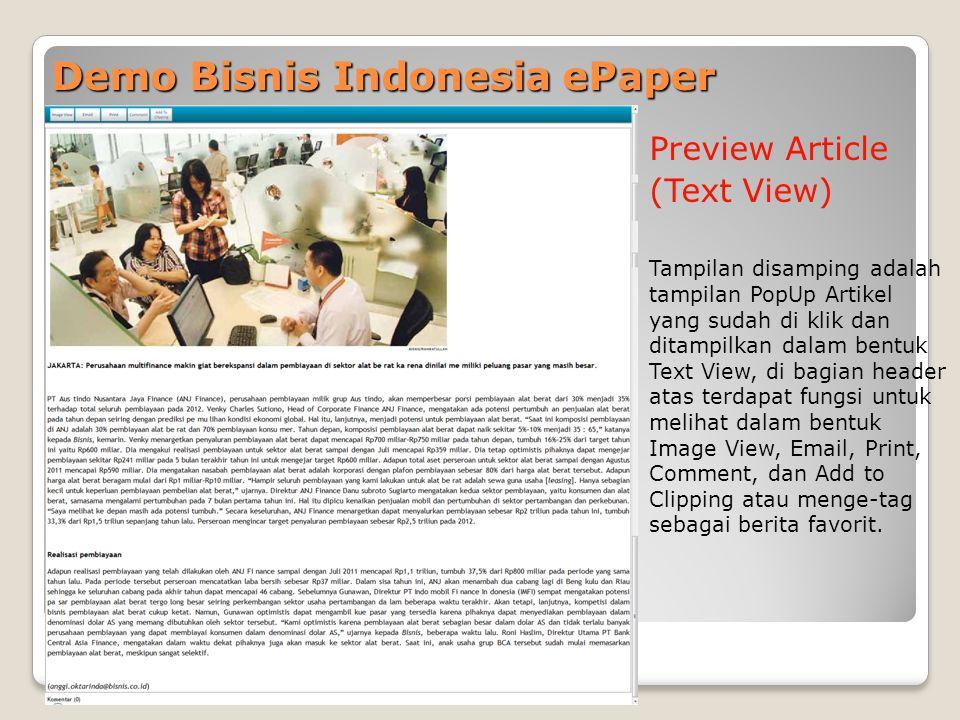Demo Bisnis Indonesia ePaper Preview Article (Text View) Tampilan disamping adalah tampilan PopUp Artikel yang sudah di klik dan ditampilkan dalam bentuk Text View, di bagian header atas terdapat fungsi untuk melihat dalam bentuk Image View, Email, Print, Comment, dan Add to Clipping atau menge-tag sebagai berita favorit.