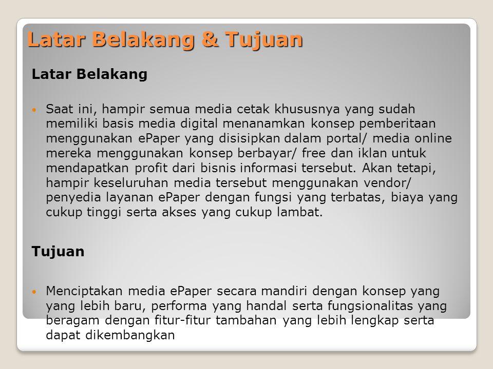 Latar Belakang & Tujuan Latar Belakang  Saat ini, hampir semua media cetak khususnya yang sudah memiliki basis media digital menanamkan konsep pemberitaan menggunakan ePaper yang disisipkan dalam portal/ media online mereka menggunakan konsep berbayar/ free dan iklan untuk mendapatkan profit dari bisnis informasi tersebut.
