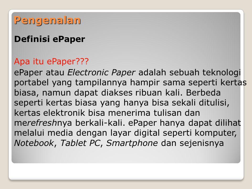 Pengenalan Definisi ePaper Apa itu ePaper??? ePaper atau Electronic Paper adalah sebuah teknologi portabel yang tampilannya hampir sama seperti kertas
