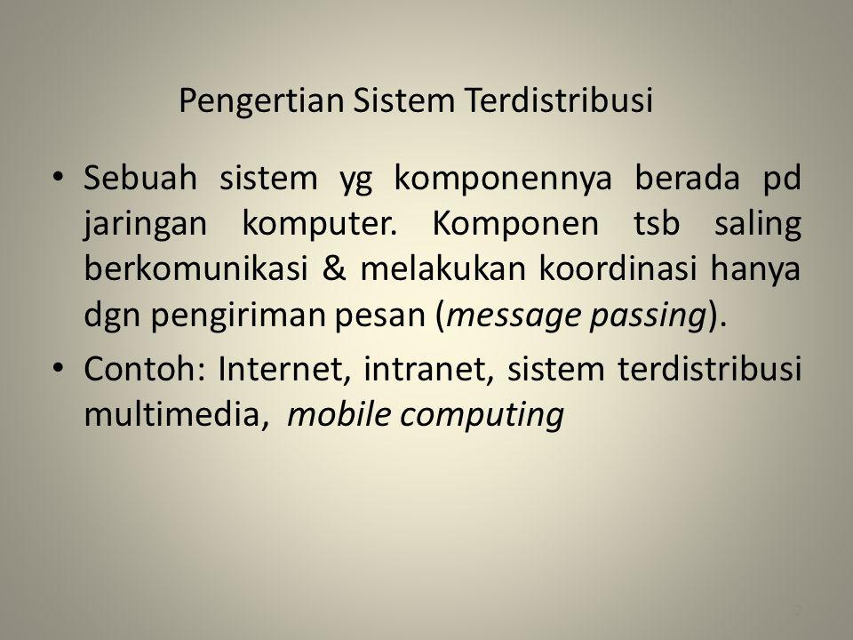 Pengertian Sistem Terdistribusi • Sebuah sistem yg komponennya berada pd jaringan komputer.