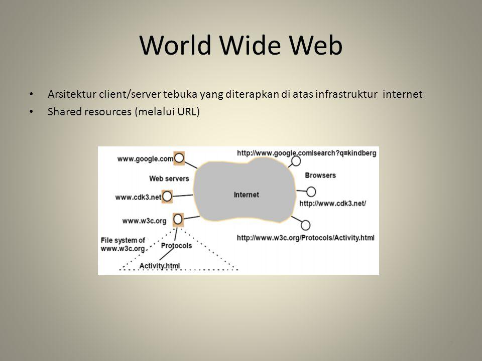 World Wide Web • Arsitektur client/server tebuka yang diterapkan di atas infrastruktur internet • Shared resources (melalui URL) 7