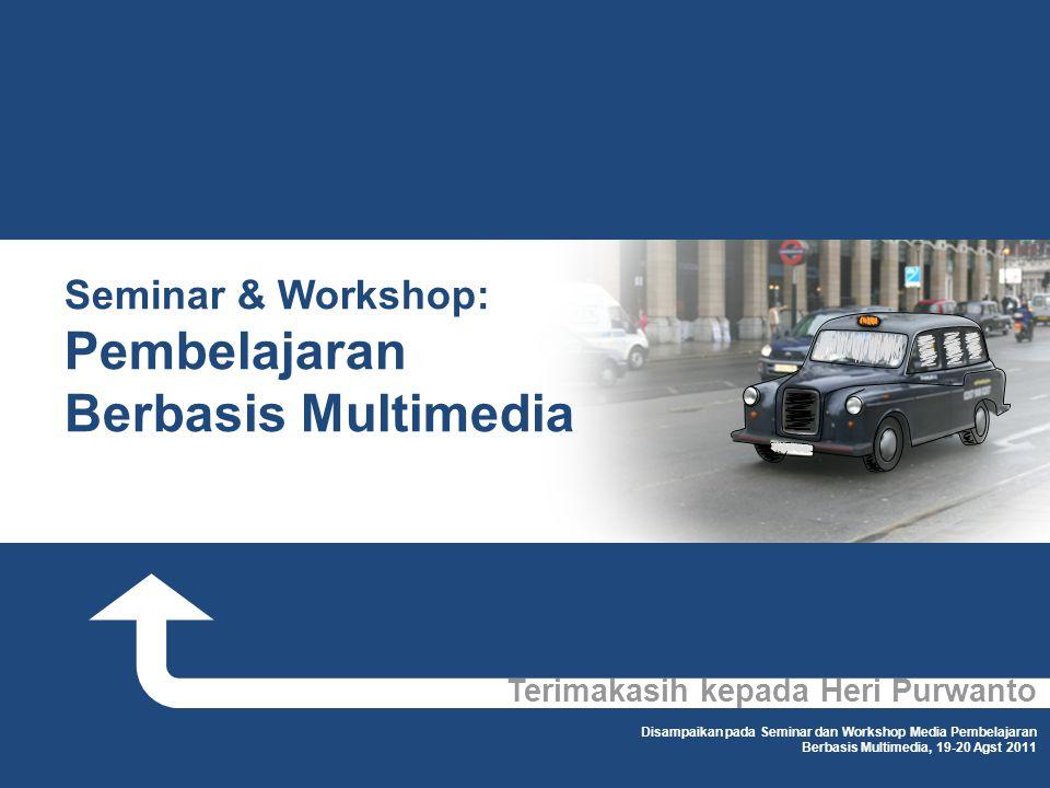 Terimakasih kepada Heri Purwanto Disampaikan pada Seminar dan Workshop Media Pembelajaran Berbasis Multimedia, 19-20 Agst 2011 Seminar & Workshop: Pem