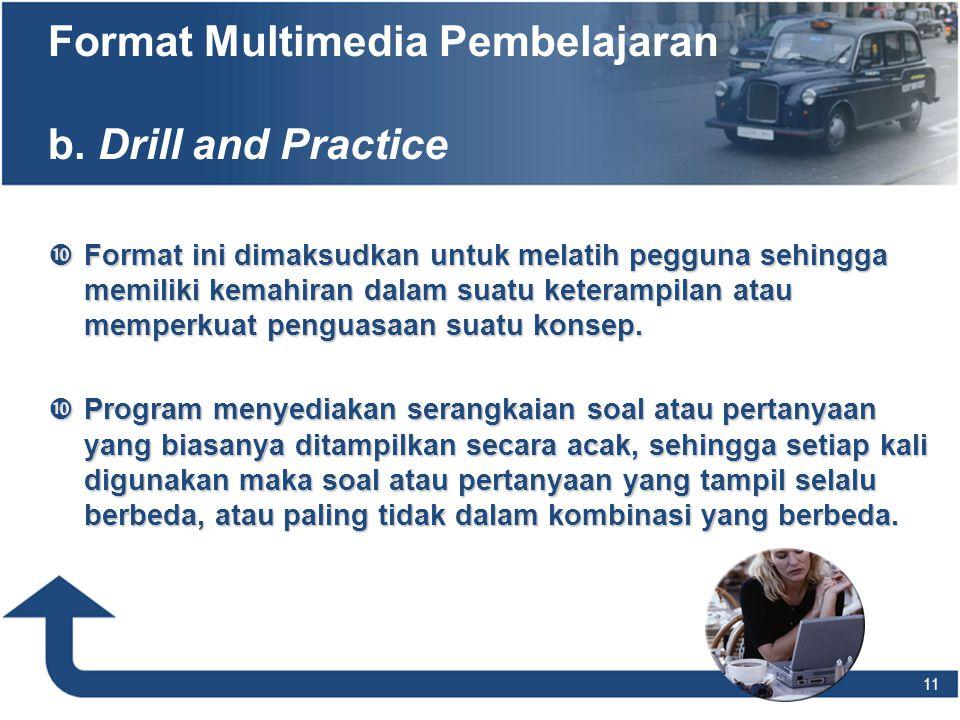  Format ini dimaksudkan untuk melatih pegguna sehingga memiliki kemahiran dalam suatu keterampilan atau memperkuat penguasaan suatu konsep.  Program