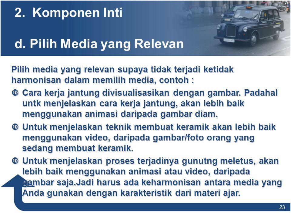 Pilih media yang relevan supaya tidak terjadi ketidak harmonisan dalam memilih media, contoh :  Cara kerja jantung divisualisasikan dengan gambar. Pa