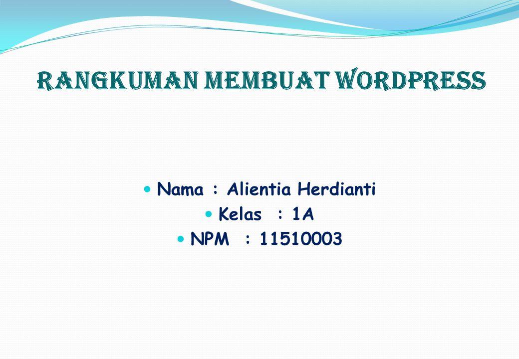 Rangkuman Membuat Wordpress  Nama : Alientia Herdianti  Kelas : 1A  NPM : 11510003