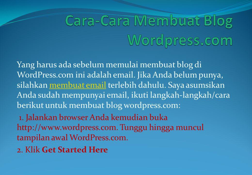 Yang harus ada sebelum memulai membuat blog di WordPress.com ini adalah email. Jika Anda belum punya, silahkan membuat email terlebih dahulu. Saya asu