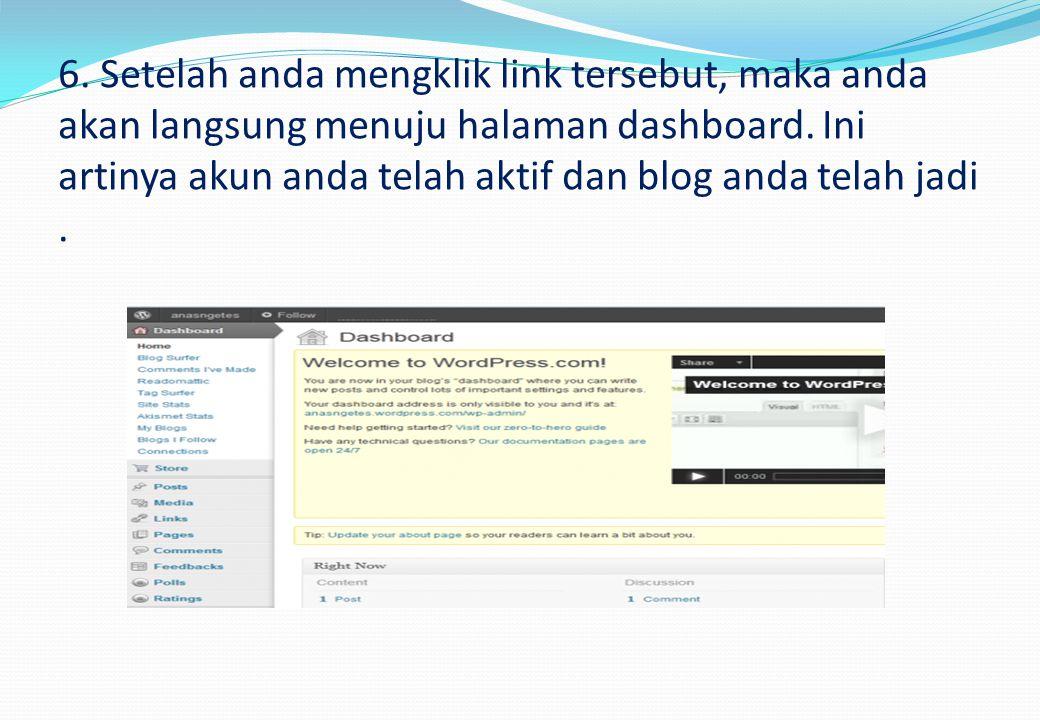 6. Setelah anda mengklik link tersebut, maka anda akan langsung menuju halaman dashboard. Ini artinya akun anda telah aktif dan blog anda telah jadi.
