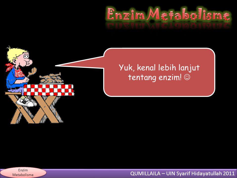 QUMILLAILA – UIN Syarif Hidayatullah 2011 Enzim Metabolisme Tahukah kamu? Makanan yang kita makan akan masuk ke dalam jalur metabolisme yang saa...nga