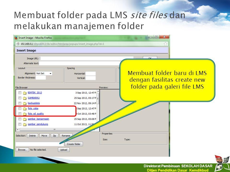 Direktorat Pembinaan SEKOLAH DASAR Ditjen Pendidikan Dasar Kemdikbud Membuat folder baru di LMS dengan fasilitas create new folder pada galeri file LM