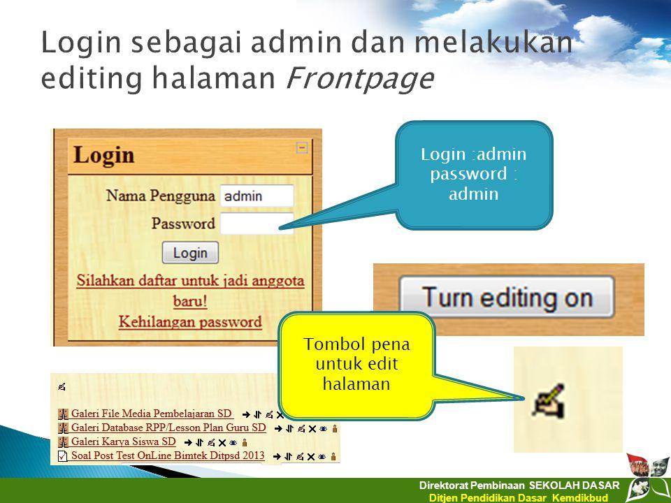 Direktorat Pembinaan SEKOLAH DASAR Ditjen Pendidikan Dasar Kemdikbud Login :admin password : admin Tombol pena untuk edit halaman